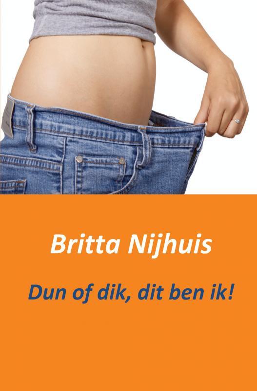 Britta Nijhuis,Dun of dik, dit ben ik!