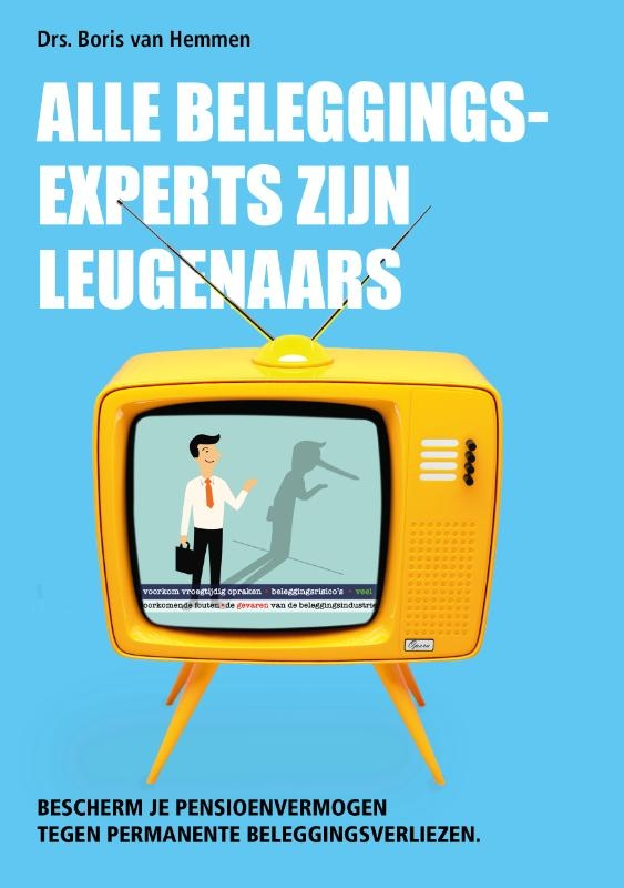 Drs. Boris van Hemmen,Alle beleggingsexperts zijn leugenaars