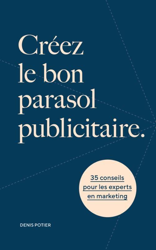 Denis Potier,Créez le bon parasol publicitaire
