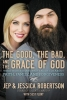Robertson, Jep,   Robertson, Jessica,The Good, the Bad, and the Grace of God