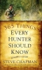 Chapman, Steve,365 Things Every Hunter Should Know