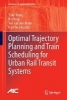 Wang, Yihui,Optimal Trajectory Planning and Train Scheduling for Urban Rail Transit Systems