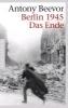 Beevor, Antony,Berlin 1945 - Das Ende