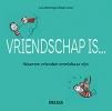 <b>Lisa  Swerling, Ralph  Lazar</b>,Vriendschap is ... waarom vrienden onmisbaar zijn