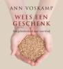 <b>Ann  Voskamp</b>,Wees een geschenk