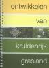 <b>Wim  Schippers, Ingeborg  Bax, Monte  Gardeniers</b>,Ontwikkelen van kruidenrijk grasland