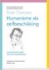 Rob  Tielman,Humanistisch erfgoed Humanisme als zelfbeschikking