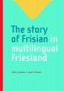 <b>Reitze J.  Jonkman, Arjen P.  Versloot</b>,The story of Frisian in multilingual Friesland
