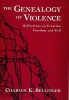 Charles K. (Sessional Lecturer in Theology and Ethics, Sessional Lecturer in Theology and Ethics, Regent College, Vancouver) Bellinger,The Genealogy of Violence
