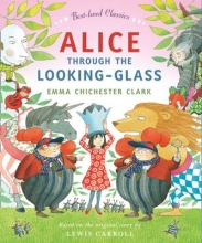 Emma Chichester Clark Alice Through the Looking Glass