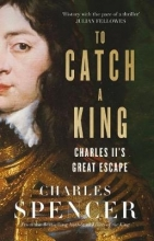 Spencer, Charles To Catch a King