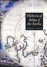 Hayes, Derek Historical Atlas of the Arctic