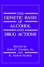 Crabbe, John C., Jr. The Genetic Basis of Alcohol and Drug Actions