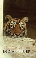 Tobias J. Lanz The Life and Fate of the Indian Tiger