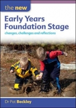 Pat Beckley The New Early Years Foundation Stage: Changes, Challenges and Reflections