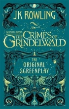 j. k.  rowling Fantastic beasts: the crimes of grindelwald (the original screenplay)