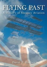 David T. Hughes Flying Past: A History of Sheppey Aviation