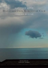 Kluge, Alexander,   Richter, Gerhard Dispatches from Moments of Calm
