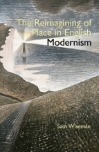 Wiseman, Sam The Reimagining of Place in English Modernism