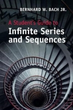 Jr., Bernhard W. (University of Nevada, Reno) Bach A Student`s Guide to Infinite Series and Sequences