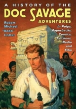Cotter, Robert Michael A History of the Doc Savage Adventures in Pulps, Paperbacks, Comics, Fanzines, Radio and Film