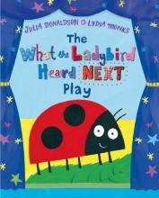 Donaldson, Julia What the Ladybird Heard Next Play