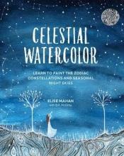 Mahan, Elise,   Mcelroy, D. R. Celestial Watercolor