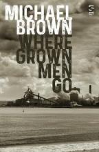 Michael Brown Where Grown Men Go