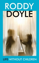 Roddy Doyle, Life Without Children