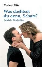 Göx, Volker Was dachtest du denn, Schatz