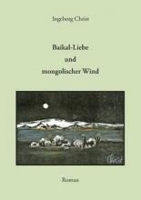 Christ, Ingeborg Baikal-Liebe und mongolischer Wind