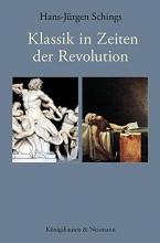 Schings, Hans-Jürgen Klassik in Zeiten der Revolution