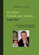Freund, Maximilian S. 65 Jahre Freude am Leben - und Du? Teil I