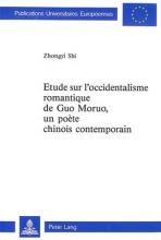 Shi, Zhongyi Etude sur l`occidentalisme romantique de Guo Moruo,- un poète chinois contemporain