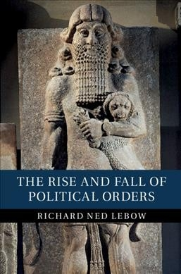 Richard Ned (King`s College London) Lebow,The Rise and Fall of Political Orders
