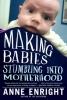Enright, Anne, Making Babies - Stumbling into Motherhood