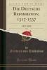 Thudichum, Friedrich Von, Die Deutsche Reformation, 1517-1537, Vol. 1