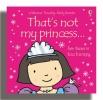 Watt, Fiona, That`s Not My Princess