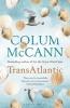McCann, Colum, TransAtlantic