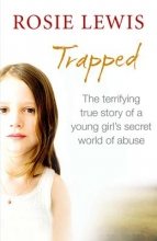 Rosie Lewis Trapped: The Terrifying True Story of a Secret World of Abuse