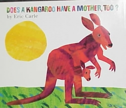 Carle, Eric Does a Kangaroo Have a Mother, Too?