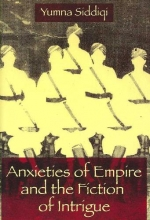 Siddiqi, Yumna Anxieties of Empire and the Fiction of Intrigue