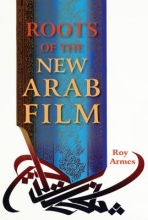 Armes, Roy Roots of the New Arab Film