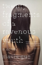 Guo, Xiaolu Twenty Fragments of a Ravenous Youth