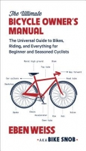 Weiss, Eben The Ultimate Bicycle Owner`s Manual