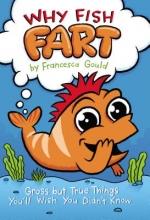 Gould, Francesca Why Fish Fart