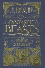 Rowling, J. K. Fantastic Beasts and Where to Find Them: The Original Screenplay