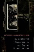 Spivak, Gayatri Chakravorty Aesthetic Education in the Era of Globalization