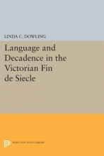 Dowling, Linda Language and Decadence in the Victorian Fin De Siecle