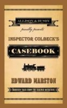 Marston, Edward Inspector Colbeck`s Casebook: Thirteen Tales from the Railway Detective